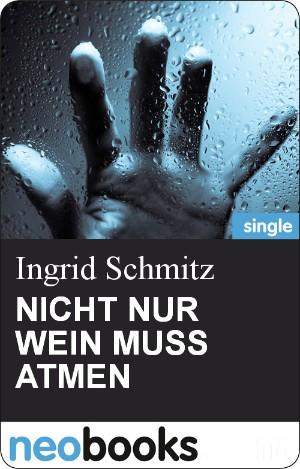 Ingrid Schmitz: NICHT NUR WEIN MUSS ATMEN