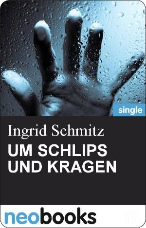 Ingrid Schmitz: UM SCHLIPS UND KRAGEN