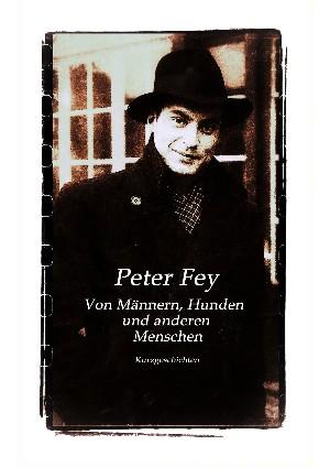 Peter Fey: Von Männern, Hunden und anderen Menschen