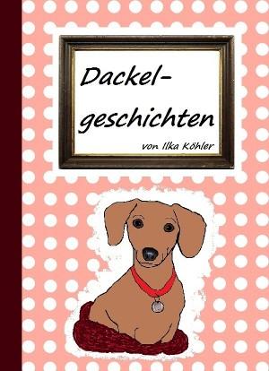 Ilka Köhler: Dackelgeschichten