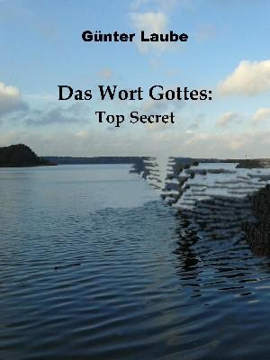 Günter Laube: Das Wort Gottes: Top Secret