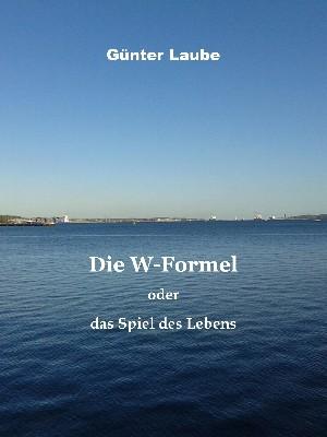 Günter Laube: Die W-Formel oder das Spiel des Lebens