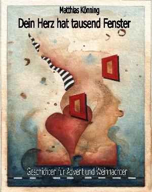 Matthias Könning: Dein Herz hat tausend Fenster