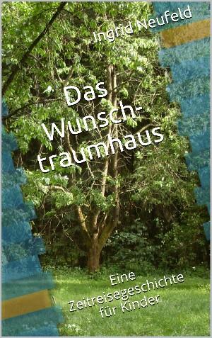 Ingrid Neufeld: Das Wunschtraumhaus