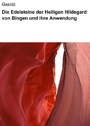 Gerold Gerold: Die Edelsteine der Heiligen Hildegard von Bingen und ihre Anwendung