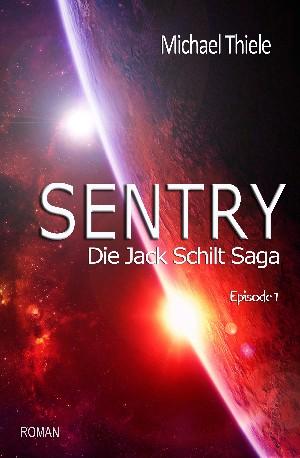 Michael Thiele: Sentry - Die Jack Schilt Saga