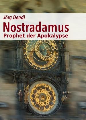 Jörg Dendl: Nostradamus - Prophet der Apokalypse