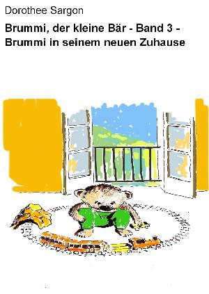 Dorothee Sargon: Brummi, der kleine Bär - Band 3 - Brummi in seinem neuen Zuhause