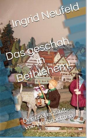 Ingrid Neufeld: Das geschah in Bethlehem