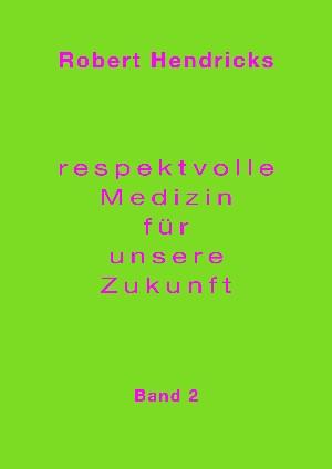 Robert Hendricks: Respektvolle Medizin für unsere Zukunft