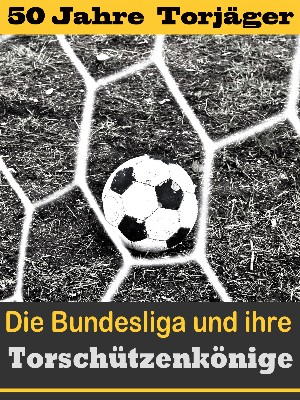 Hans-Werner Wiedholz: Die besten Stürmer der Fußball Bundesliga - Die Torschützenkönige