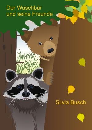 Silvia Busch: Der Waschbär und seine Freunde