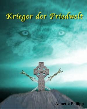 Annette Philipp-Bickel: Krieger der Friedwelt