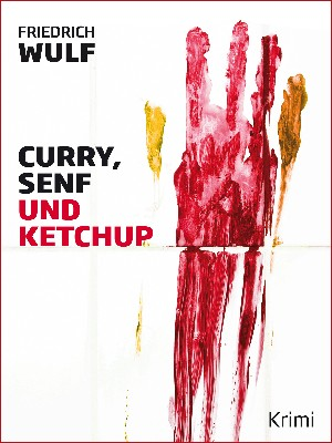 Friedrich Wulf: Curry, Senf und Ketchup