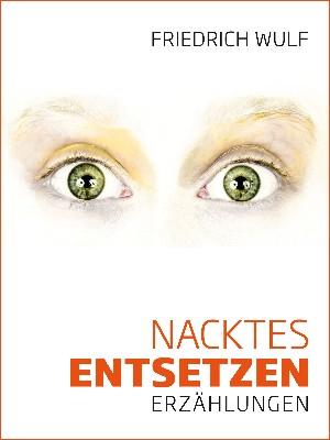 Friedrich Wulf: Nacktes Entsetzen