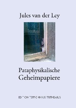 Jules van der Ley: Pataphysikalische Geheimpapiere