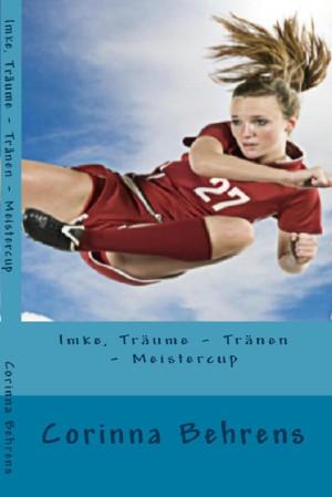 Corinna Behrens: Imke, Träume - Tränen - Meistercup