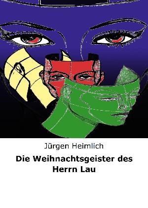 Jürgen Heimlich: Die Weihnachtsgeister des Herrn Lau