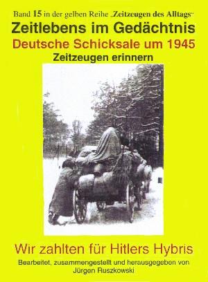 Jürgen Ruszkowski: Deutsche Schicksale 1945 - Zeitzeugen erinnern