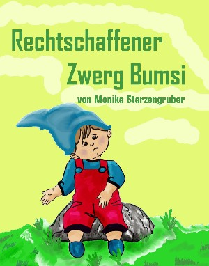 Monika Starzengruber: Rechtschaffener Zwerg Bumsi