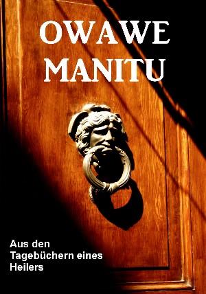 Owawe Manitu: Aus den Tagebüchern eines Inka Priesterschülers und Xervantes Indianers