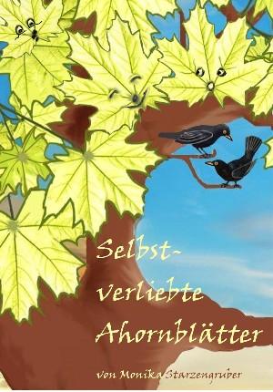 Monika Starzengruber: Selbstverliebte Ahornblätter