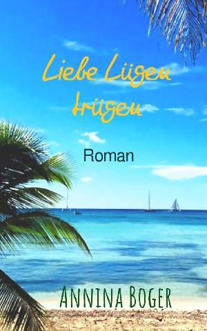 Annina Boger: Liebe Lügen trügen: Roman