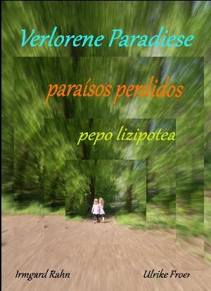 Irmgard Rahn / Ulrike Froer: Verlorene Paradiese