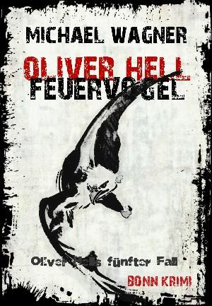 Michael Wagner: Oliver Hell - Feuervogel