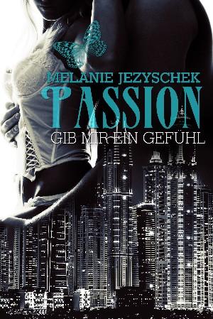 Melanie Jezyschek: Passion - Gib mir ein Gefühl