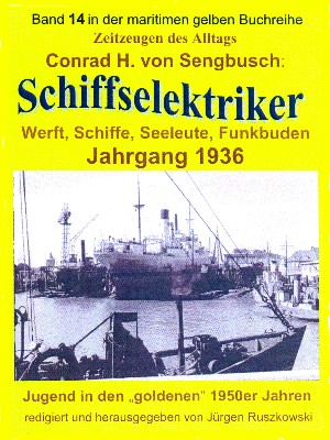 Conrad H. von Sengbusch: Schiffselektriker – Werft, Schiffe, Seeleute, Funkbuden – Jahrgang 1936