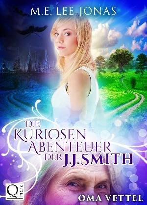 M.E. Lee Jonas: Die kuriosen Abenteuer der J.J. Smith 01: Oma Vettel