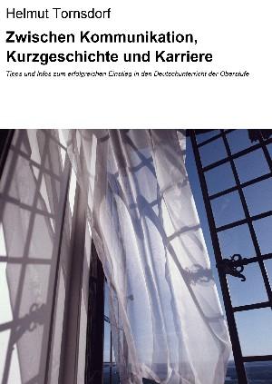 Helmut Tornsdorf: Zwischen Kommunikation, Kurzgeschichte und Karriere