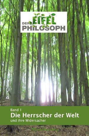 Eifelphilosoph: Band 1 - Die Herrscher der Welt  und ihre Widersacher