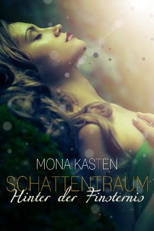 Mona Kasten: Schattentraum: Hinter der Finsternis