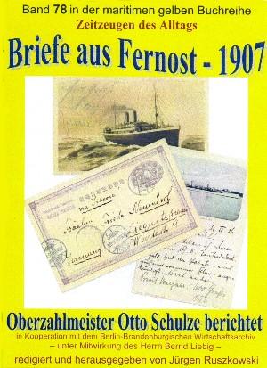 Otto Schulze: Briefe aus Fernost – 1907 – Oberzahlmeister Otto Schulze berichtet