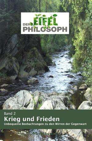 Eifelphilosoph: Band 2 - Krieg und Frieden