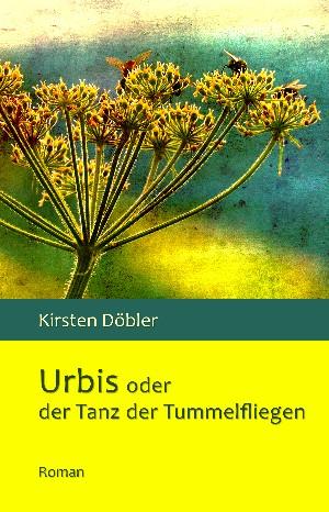 Kirsten Döbler: Urbis oder der Tanz der Tummelfliegen