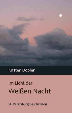 Kirsten Döbler: Im Licht der Weißen Nacht