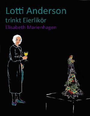 Elisabeth Marienhagen: Lotti Anderson trinkt Eierlikör