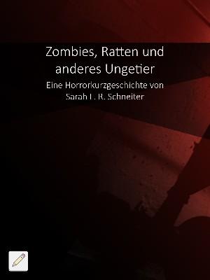 Sarah L. R. Schneiter: Zombies, Ratten und anders Ungetier