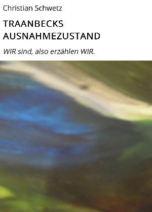 Christian Schwetz: TRAANBECKS AUSNAHMEZUSTAND