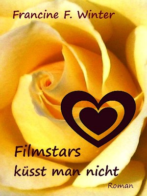 Francine F. Winter: Filmstars küsst man nicht