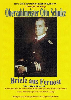 Otto Schulze: Oberzahlmeister Otto Schulze – Briefe aus Fernost – Teil 2