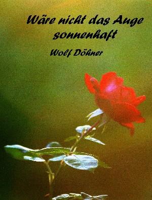 Wolf Döhner: Wäre das Auge nicht sonnenhaft