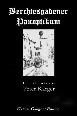 Ulrich Karger: Berchtesgadener Panoptikum