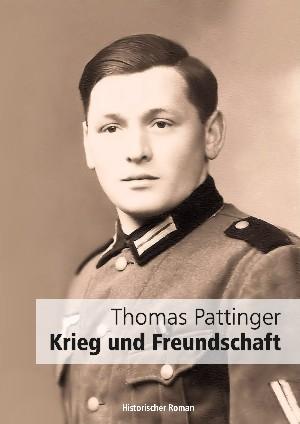Thomas Pattinger: Krieg und Freundschaft