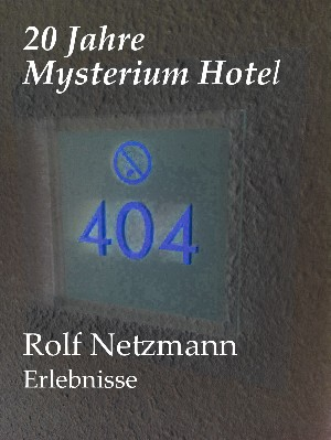 Rolf Netzmann: 20 Jahre Mysterium Hotel
