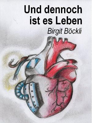 Birgit Böckli: Und dennoch ist es Leben