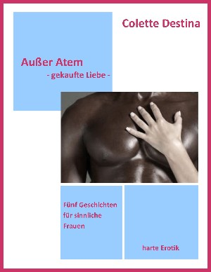 Colette Destina: Außer Atem - gekaufte Liebe